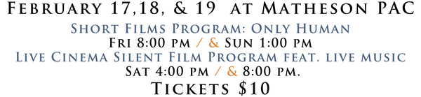 "The ""Only Human"" Short Films Program screens on Friday at 8:00 pm and Sunday at 1:00 pm, and the ""Live Cinema"" Silent Film Program screens on Saturday at 4:00 pm and 8:00 pm."